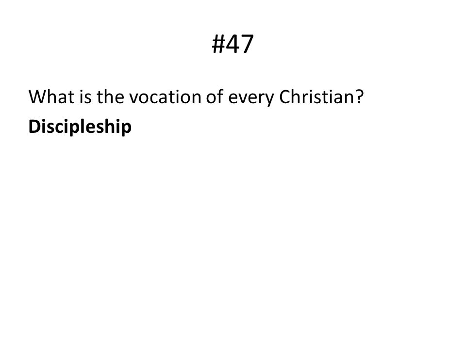 #47 What is the vocation of every Christian? Discipleship