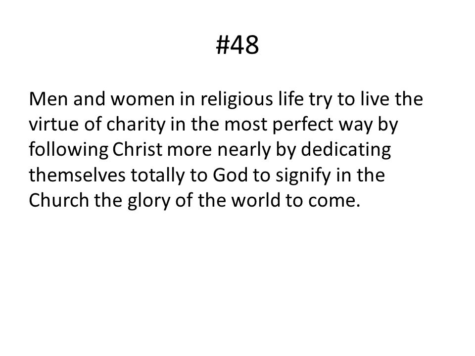 #48 Men and women in religious life try to live the virtue of charity in the most perfect way by following Christ more nearly by dedicating themselves