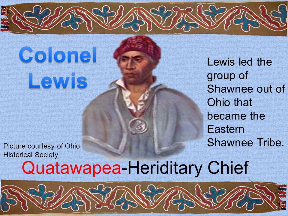 Picture courtesy of Ohio Historical Society Lewis led the group of Shawnee out of Ohio that became the Eastern Shawnee Tribe.