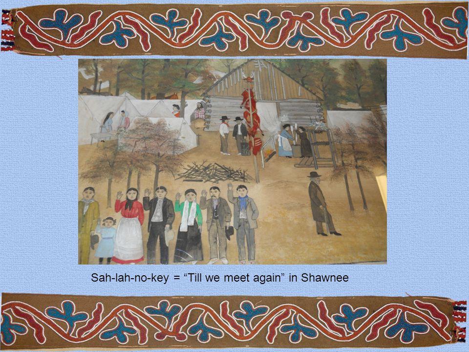 Sah-lah-no-key = Till we meet again in Shawnee