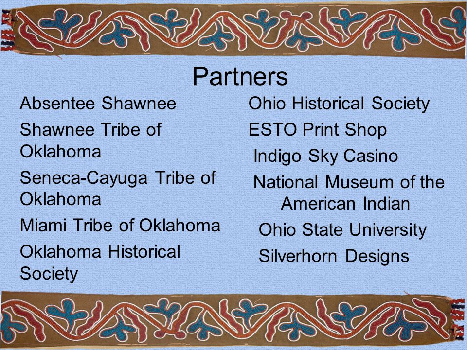Absentee Shawnee Shawnee Tribe of Oklahoma Seneca-Cayuga Tribe of Oklahoma Miami Tribe of Oklahoma Oklahoma Historical Society Ohio Historical Society ESTO Print Shop Indigo Sky Casino National Museum of the American Indian Ohio State University Silverhorn Designs Partners