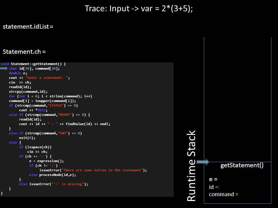 Trace: Input -> var = 2*(3+5); statement.idList = Statement.ch = Runtime Stack e = id = command = getStatement()