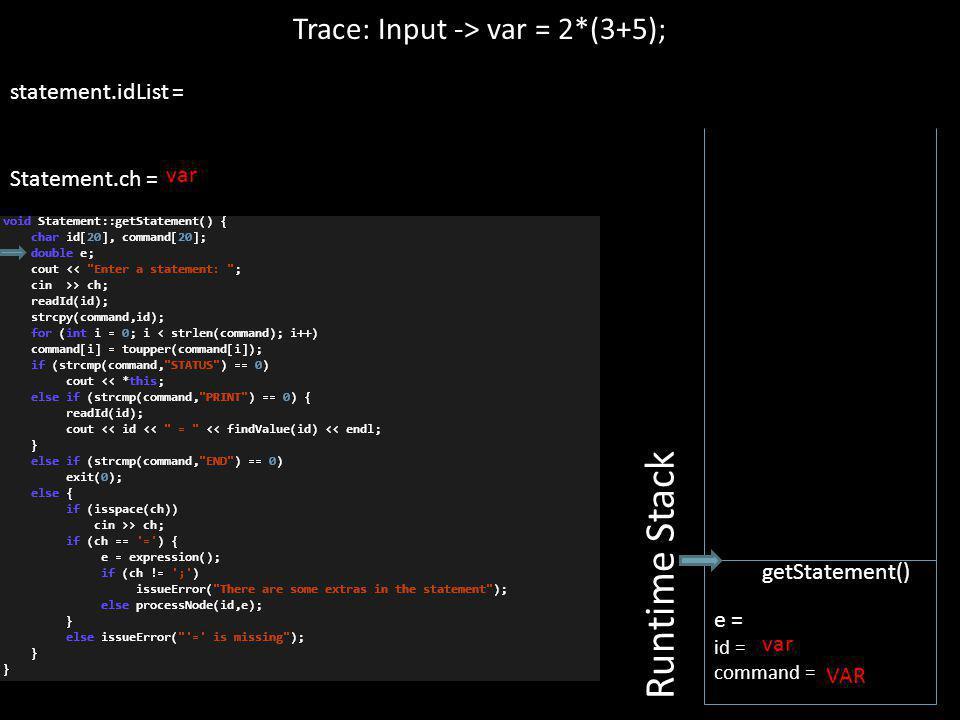 Trace: Input -> var = 2*(3+5); statement.idList = Statement.ch = Runtime Stack e = id = command = getStatement() var VAR var