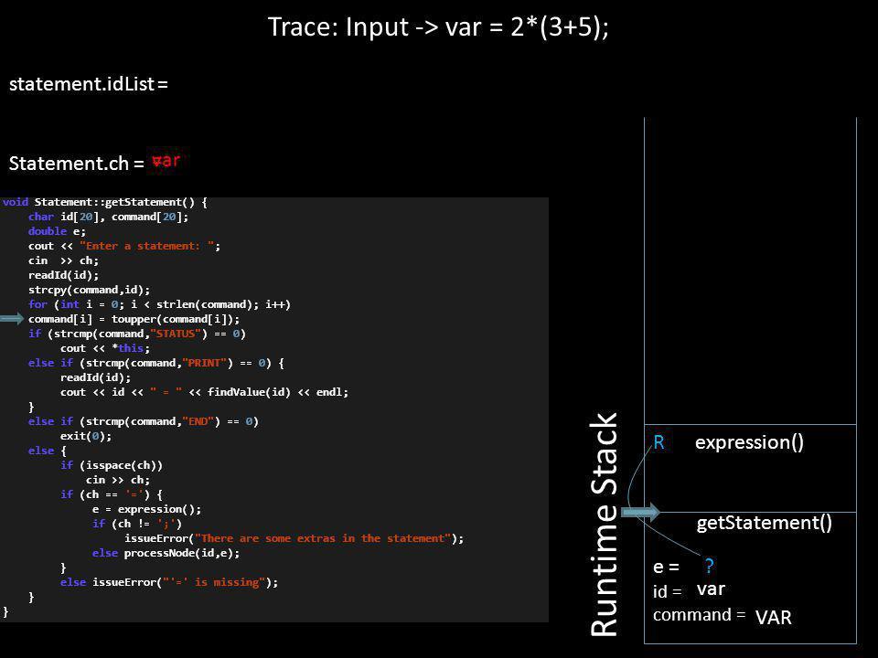 R expression() Trace: Input -> var = 2*(3+5); statement.idList = Statement.ch = Runtime Stack e = id = command = getStatement() var VAR ? =var