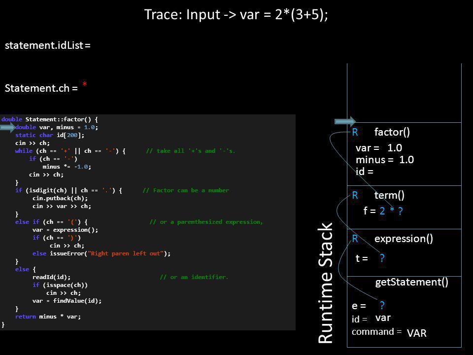 R expression() Trace: Input -> var = 2*(3+5); statement.idList = Statement.ch = Runtime Stack e = id = command = getStatement() var VAR ? * t = R term