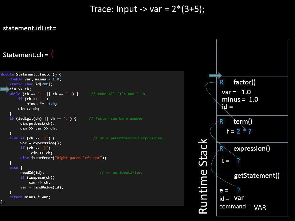 ( R expression() Trace: Input -> var = 2*(3+5); statement.idList = Statement.ch = Runtime Stack e = id = command = getStatement() var VAR ? t = R term