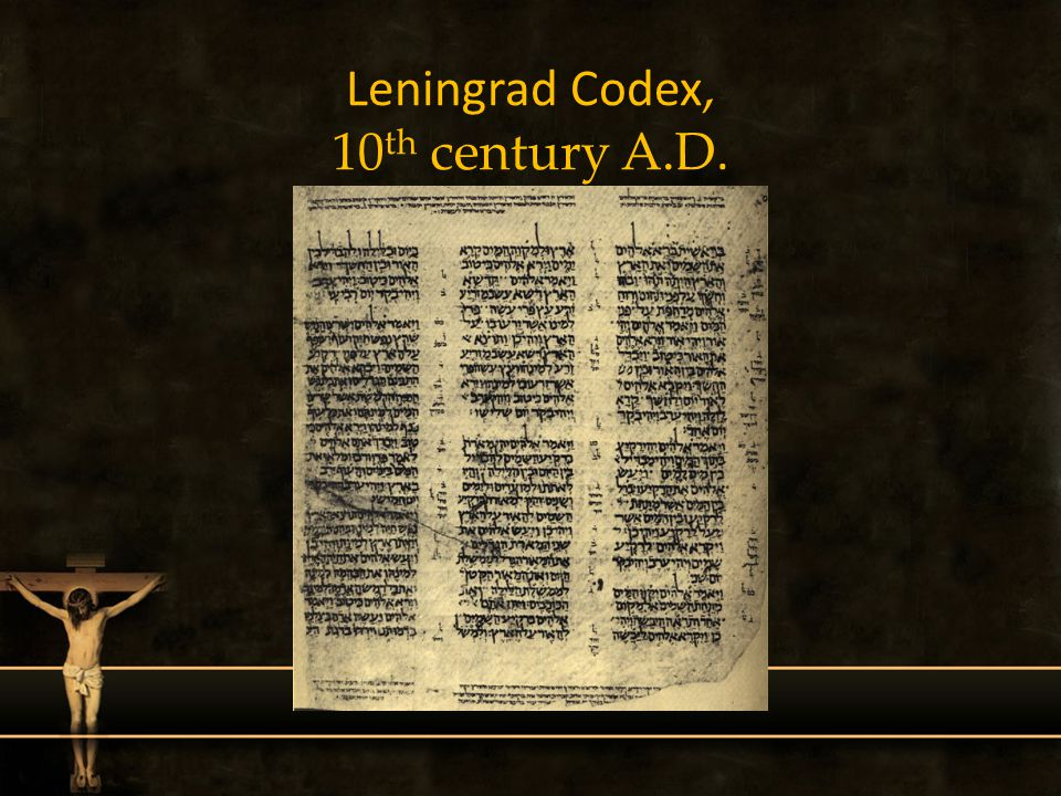 Leningrad Codex, 10 th century A.D.