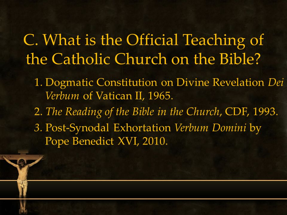C. What is the Official Teaching of the Catholic Church on the Bible? 1. Dogmatic Constitution on Divine Revelation Dei Verbum of Vatican II, 1965. 2.