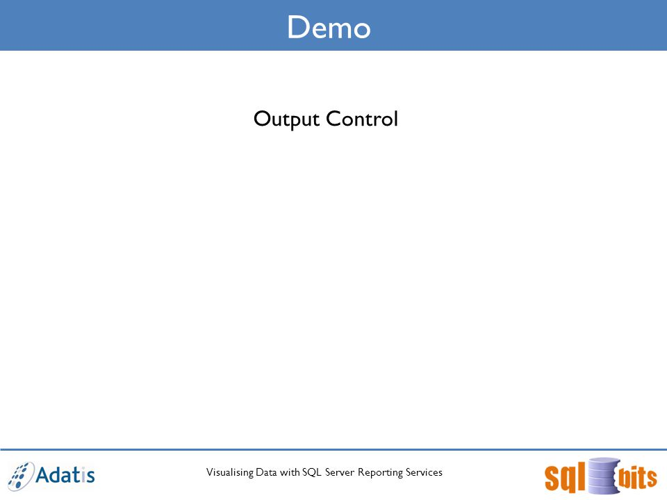 Visualising Data with SQL Server Reporting Services Demo Output Control