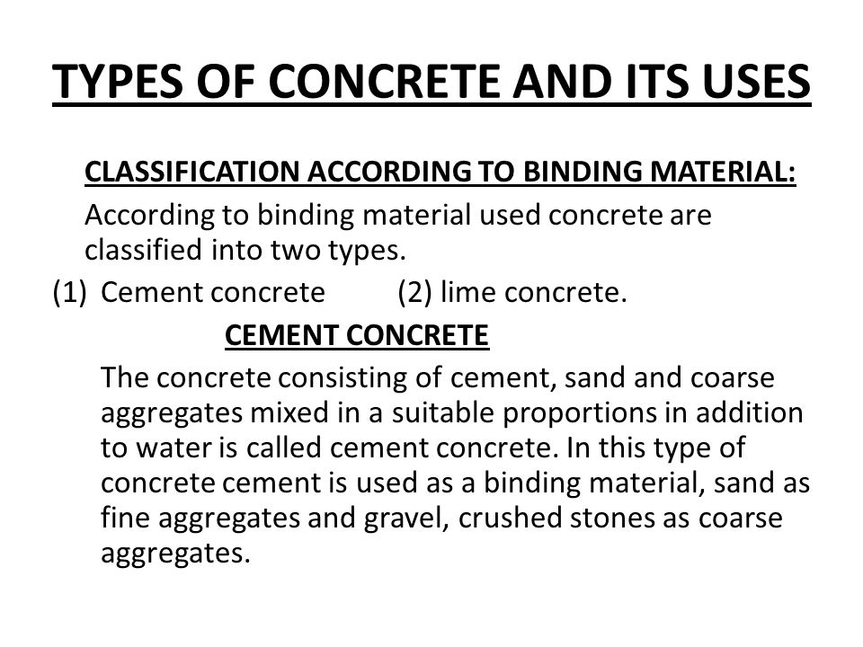In cement concrete useful proportions of its ingredients are 1 part cement:1-8 part sand:2-16 parts coarse aggregates.