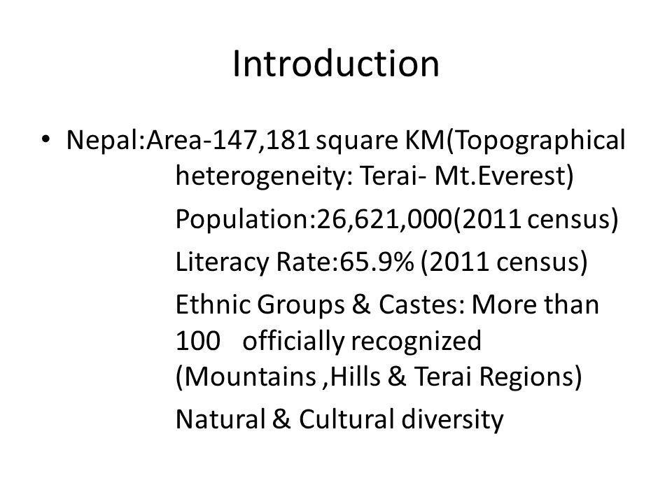 Linguistic/Cultural Diversity Ethnic Groups: More than 100(2011 census) Terai: Tharu,Yadava,Teli,Mushahar,Dhanuk,Kanu, Dhobi,Kurmi,Marwari,Gangai,Halwai, Dhimal,Sikha,Muslim and so on.