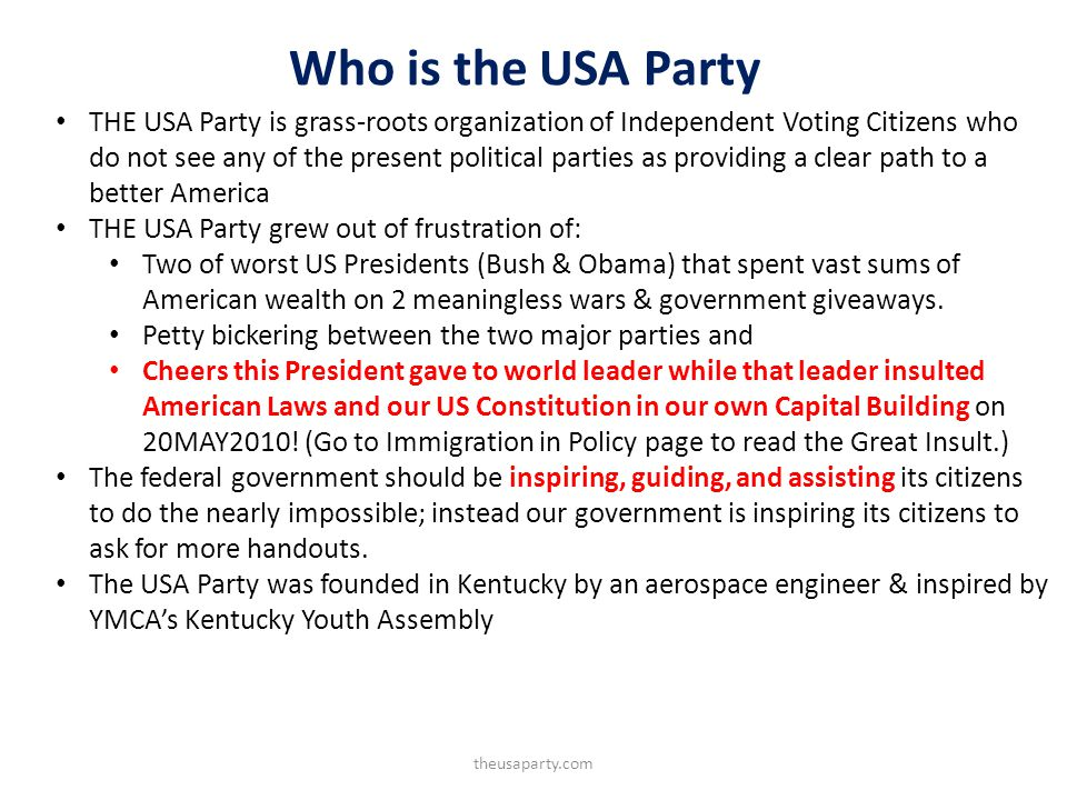 Who is the USA Party theusaparty.com THE USA Party is grass-roots organization of Independent Voting Citizens who do not see any of the present politi