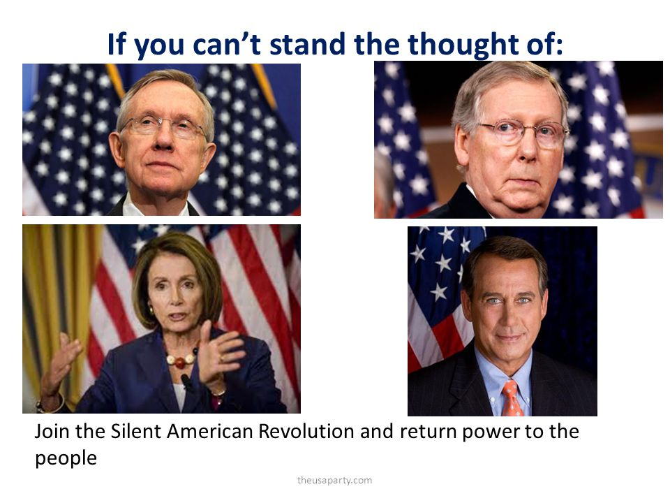 If you cant stand the thought of: Join the Silent American Revolution and return power to the people theusaparty.com