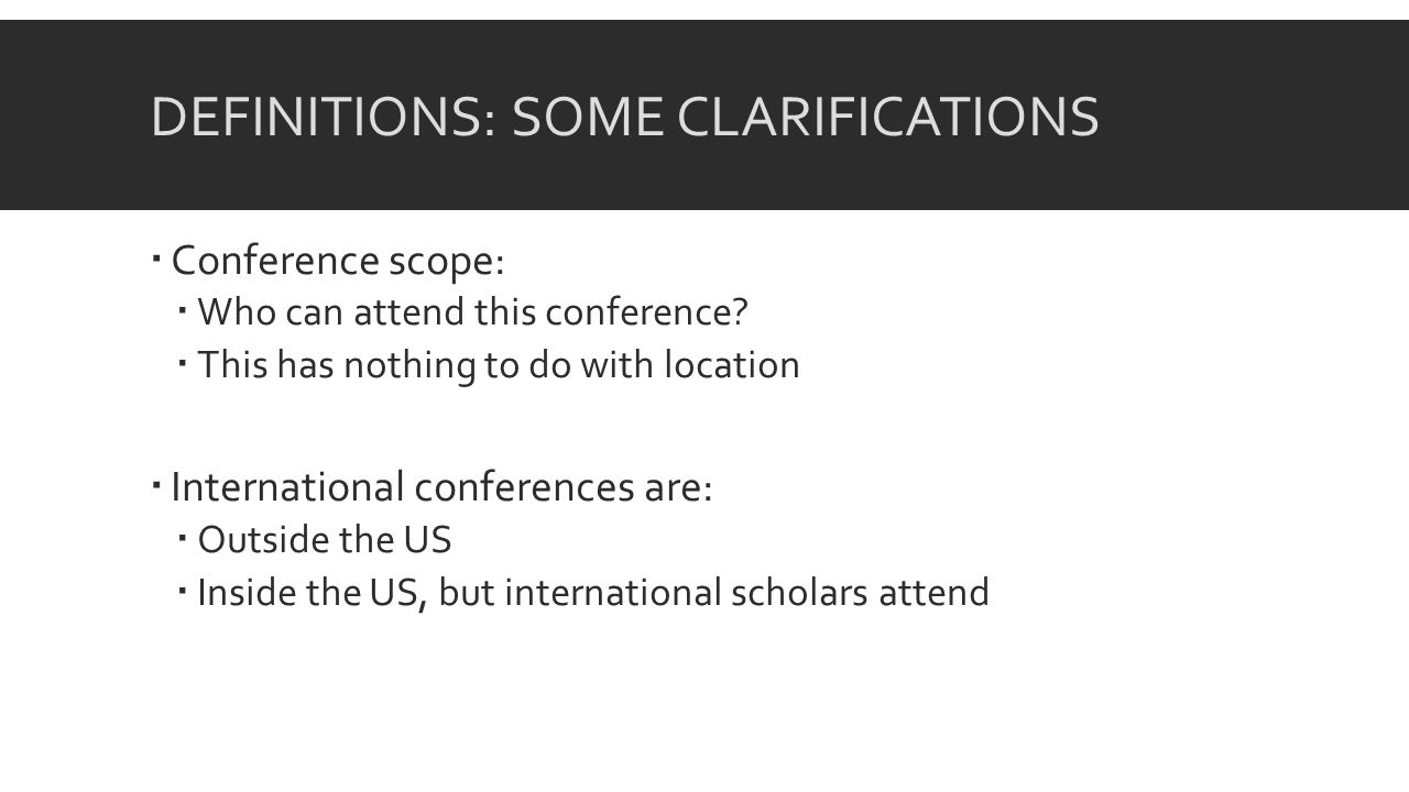 DEFINITIONS: SOME CLARIFICATIONS Conference scope: Who can attend this conference.