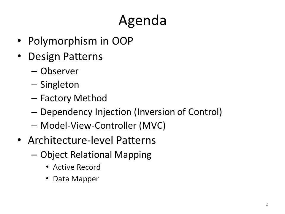 Agenda Polymorphism in OOP Design Patterns – Observer – Singleton – Factory Method – Dependency Injection (Inversion of Control) – Model-View-Controll