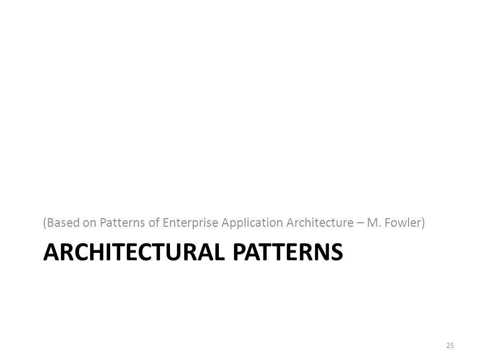 ARCHITECTURAL PATTERNS (Based on Patterns of Enterprise Application Architecture – M. Fowler) 25