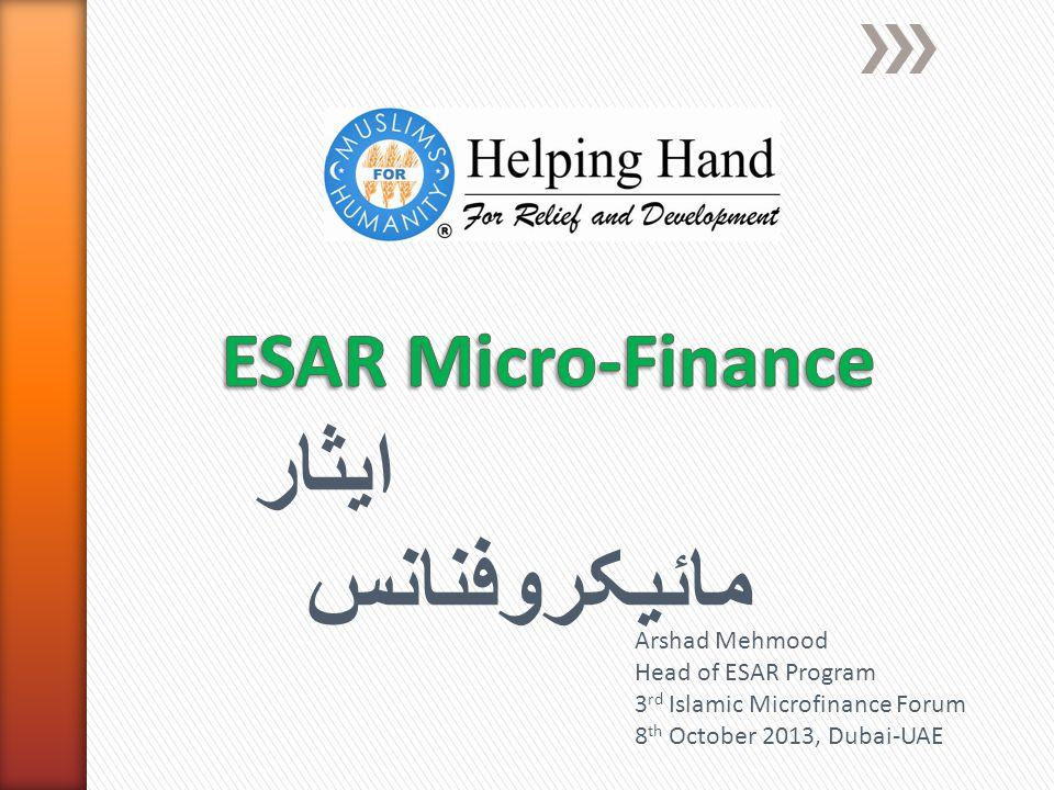 ایثار مائیکروفنانس Arshad Mehmood Head of ESAR Program 3 rd Islamic Microfinance Forum 8 th October 2013, Dubai-UAE