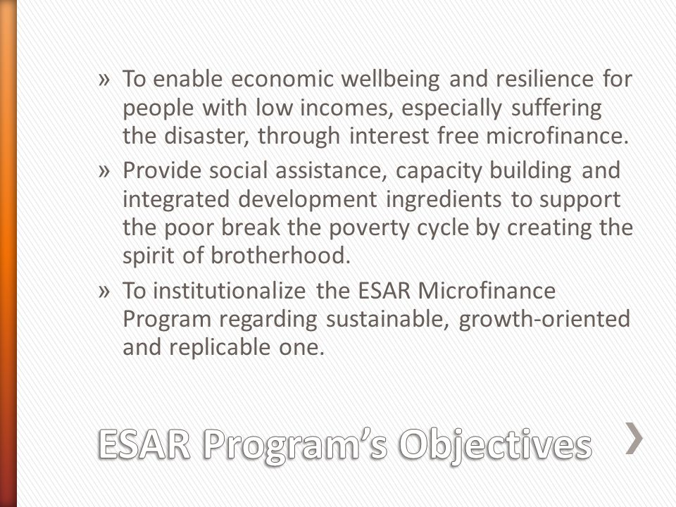 » To enable economic wellbeing and resilience for people with low incomes, especially suffering the disaster, through interest free microfinance.