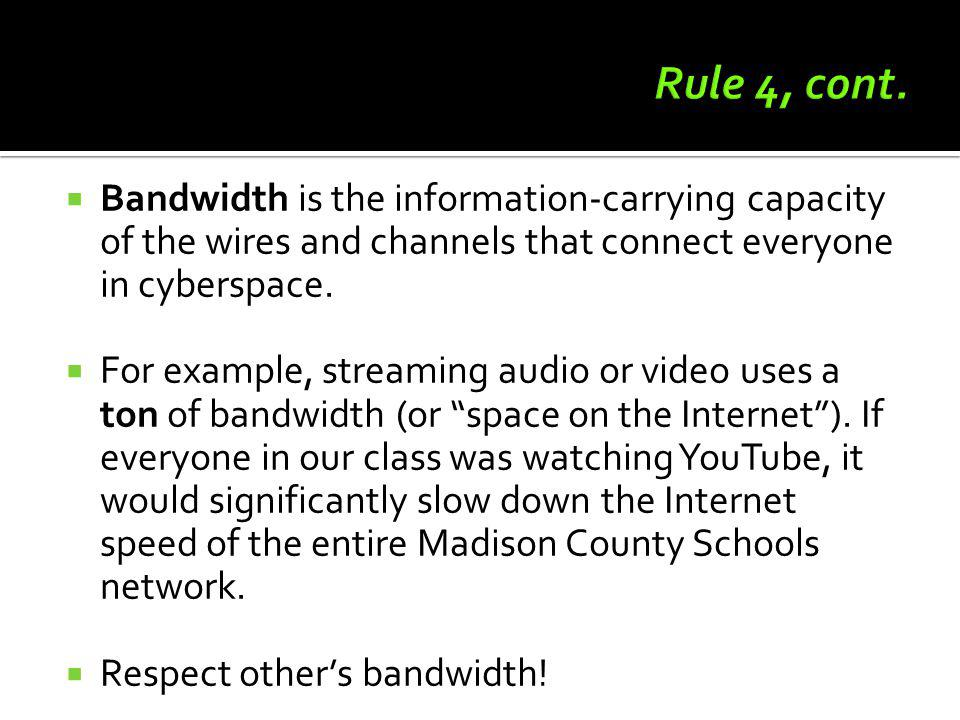 Bandwidth is the information-carrying capacity of the wires and channels that connect everyone in cyberspace. For example, streaming audio or video us