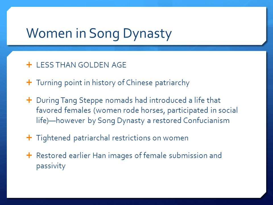 Women in Song Dynasty LESS THAN GOLDEN AGE Turning point in history of Chinese patriarchy During Tang Steppe nomads had introduced a life that favored