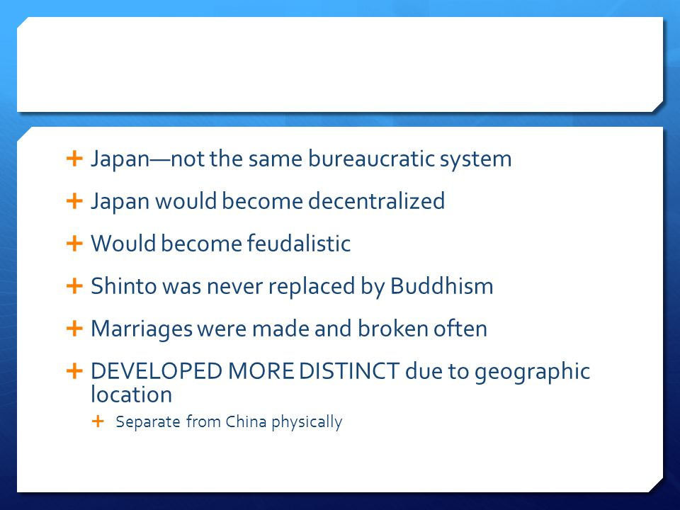 Japannot the same bureaucratic system Japan would become decentralized Would become feudalistic Shinto was never replaced by Buddhism Marriages were m