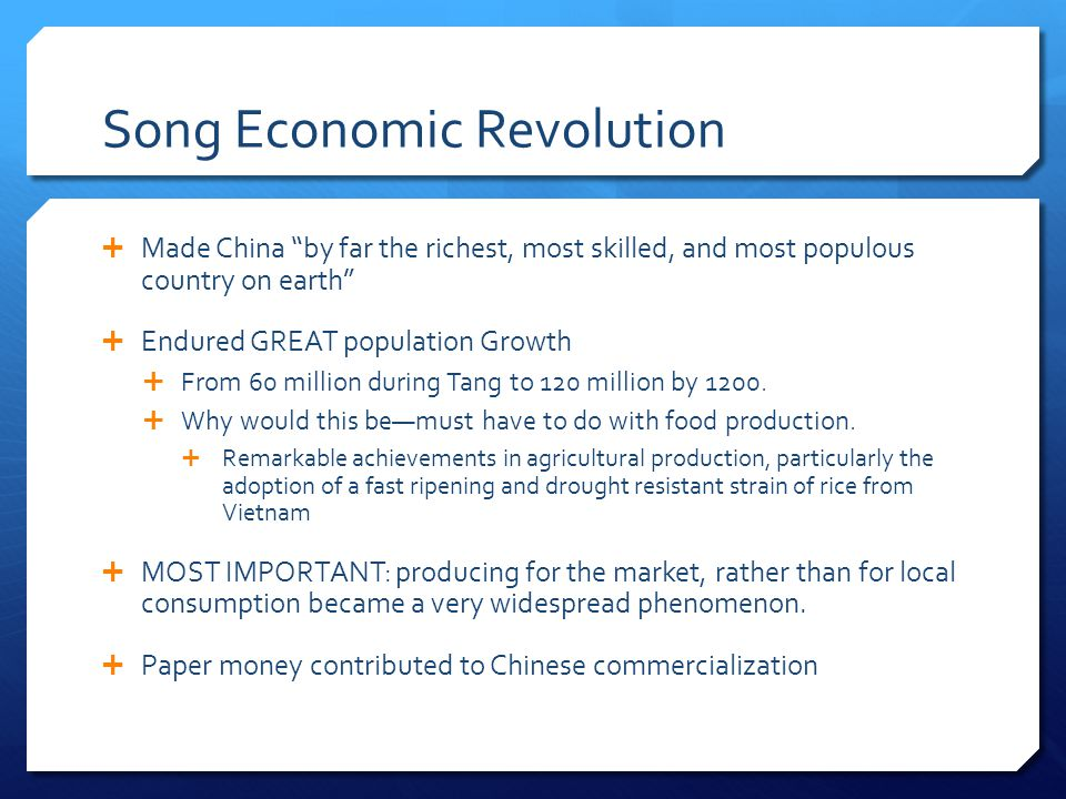 Song Economic Revolution Made China by far the richest, most skilled, and most populous country on earth Endured GREAT population Growth From 60 milli