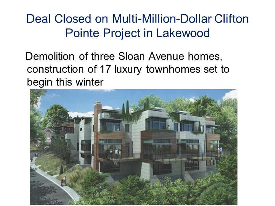 Deal Closed on Multi-Million-Dollar Clifton Pointe Project in Lakewood Demolition of three Sloan Avenue homes, construction of 17 luxury townhomes set to begin this winter