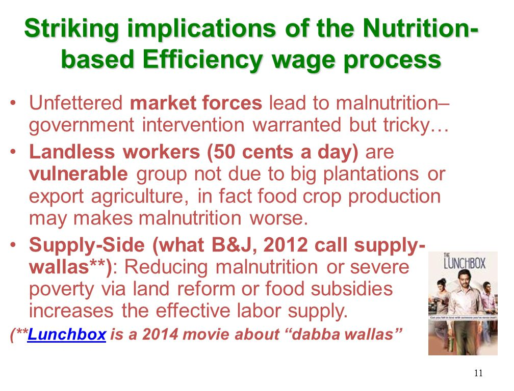 Striking implications of the Nutrition- based Efficiency wage process Unfettered market forces lead to malnutrition– government intervention warranted but tricky… Landless workers (50 cents a day) are vulnerable group not due to big plantations or export agriculture, in fact food crop production may makes malnutrition worse.