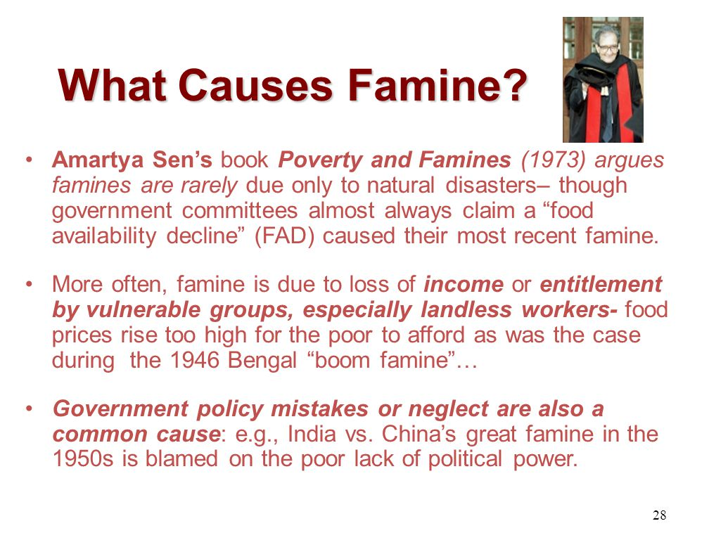 What Causes Famine? Amartya Sens book Poverty and Famines (1973) argues famines are rarely due only to natural disasters– though government committees