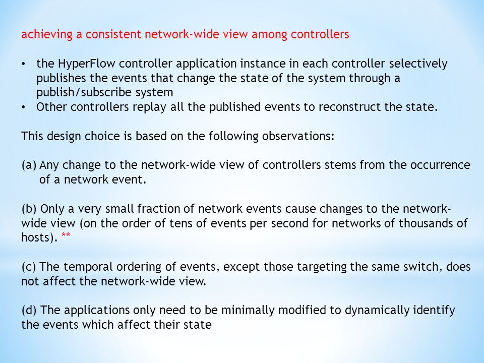achieving a consistent network-wide view among controllers the HyperFlow controller application instance in each controller selectively publishes the