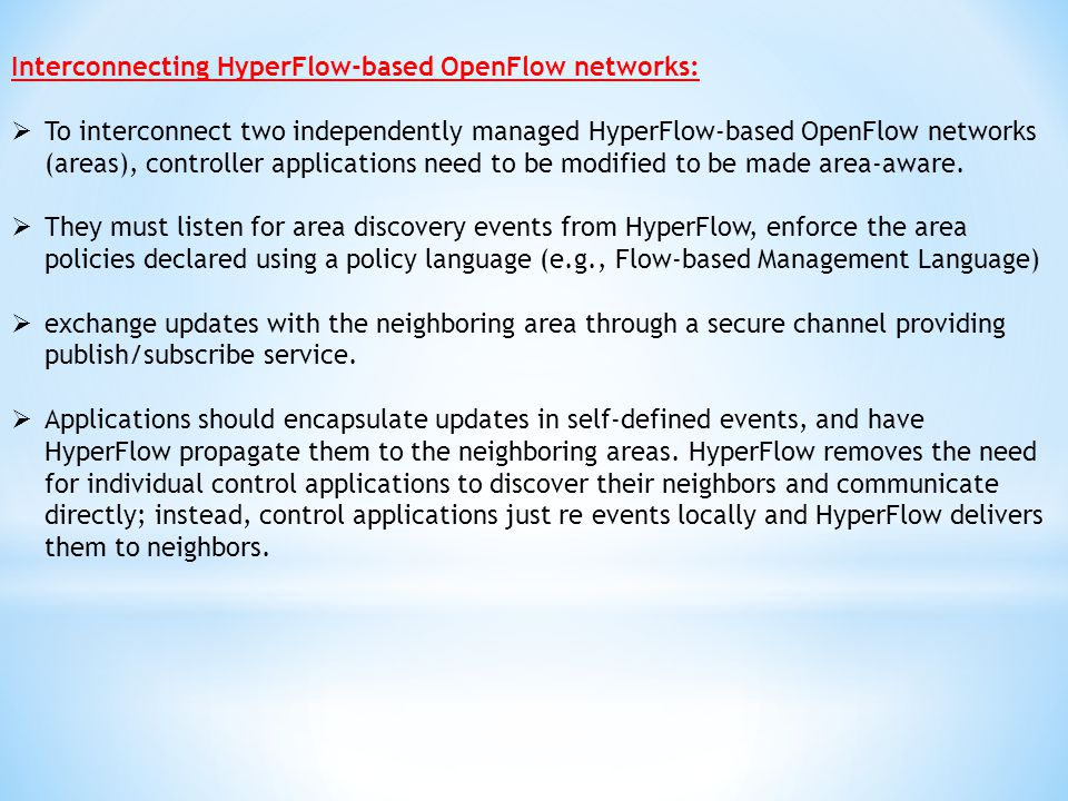 Interconnecting HyperFlow-based OpenFlow networks: To interconnect two independently managed HyperFlow-based OpenFlow networks (areas), controller app