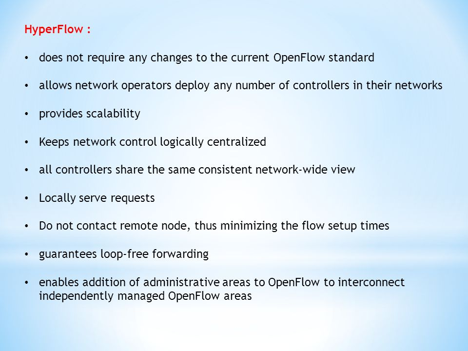 HyperFlow : does not require any changes to the current OpenFlow standard allows network operators deploy any number of controllers in their networks