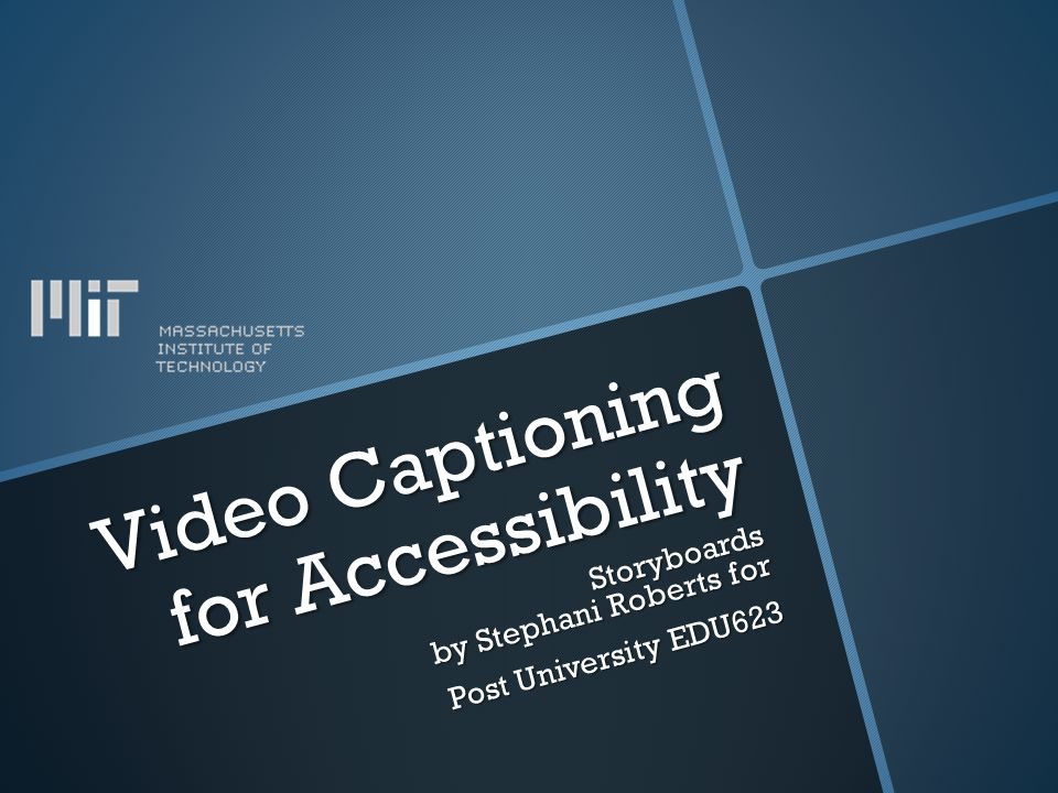 Video Captioning for Accessibility Storyboards by Stephani Roberts for Post University EDU623