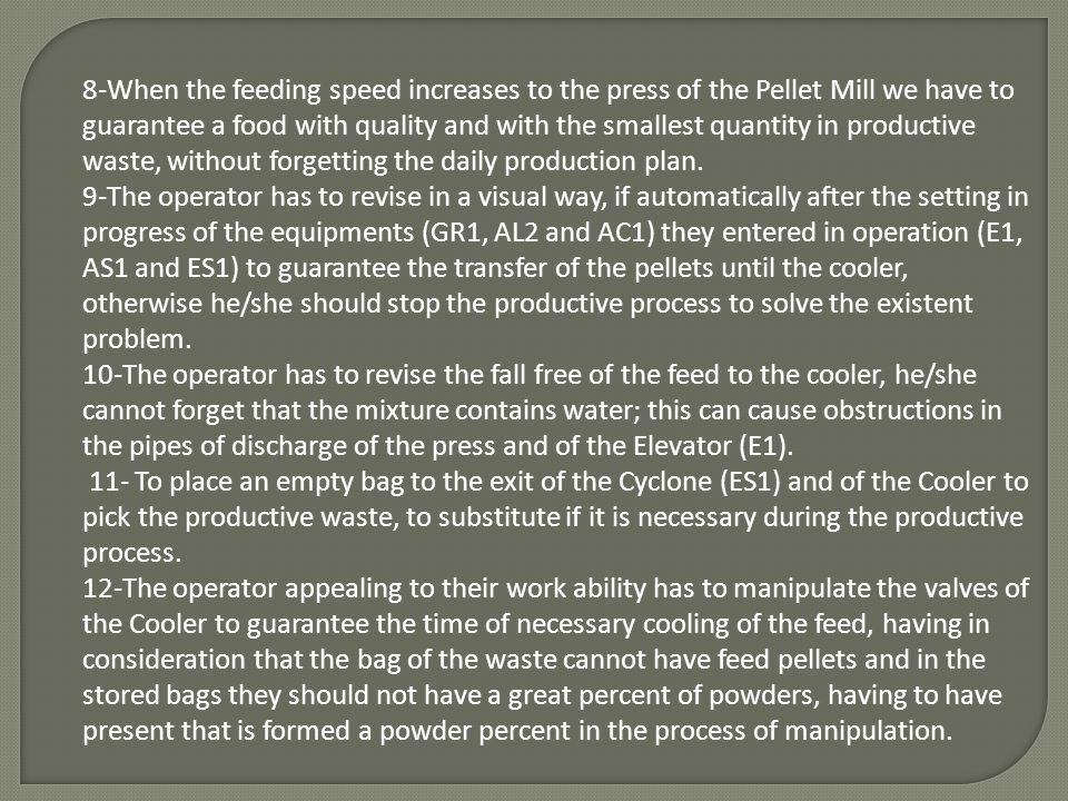 8-When the feeding speed increases to the press of the Pellet Mill we have to guarantee a food with quality and with the smallest quantity in producti