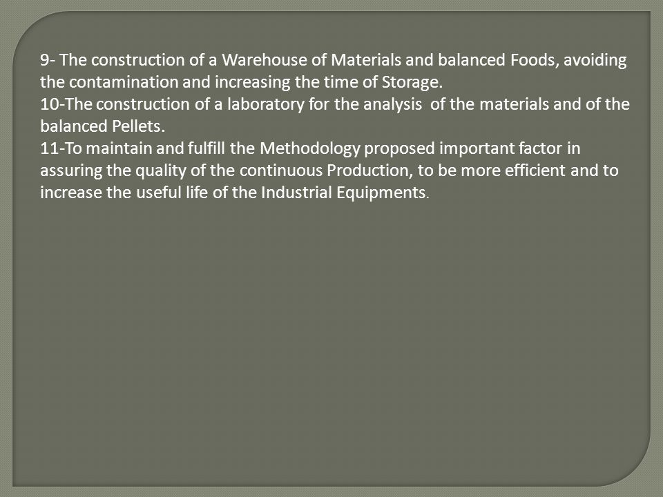 9- The construction of a Warehouse of Materials and balanced Foods, avoiding the contamination and increasing the time of Storage. 10-The construction