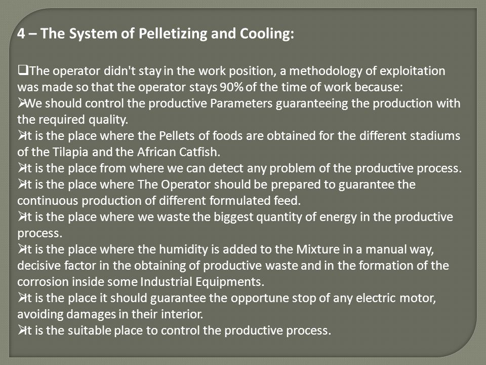 4 – The System of Pelletizing and Cooling: The operator didn't stay in the work position, a methodology of exploitation was made so that the operator