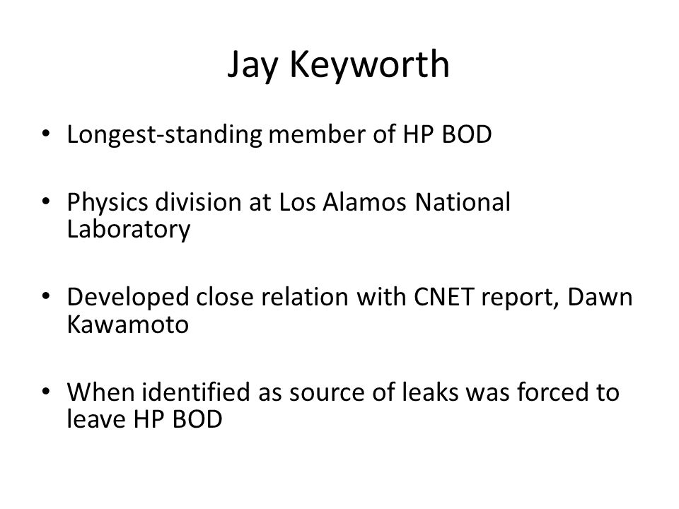 Jay Keyworth Longest-standing member of HP BOD Physics division at Los Alamos National Laboratory Developed close relation with CNET report, Dawn Kawa