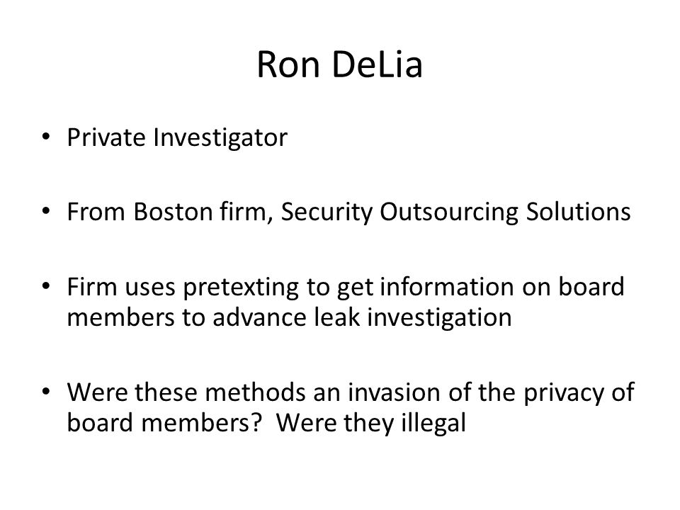 Ron DeLia Private Investigator From Boston firm, Security Outsourcing Solutions Firm uses pretexting to get information on board members to advance le