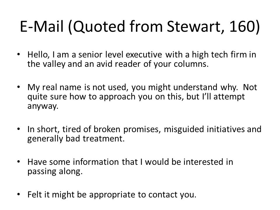 E-Mail (Quoted from Stewart, 160) Hello, I am a senior level executive with a high tech firm in the valley and an avid reader of your columns. My real