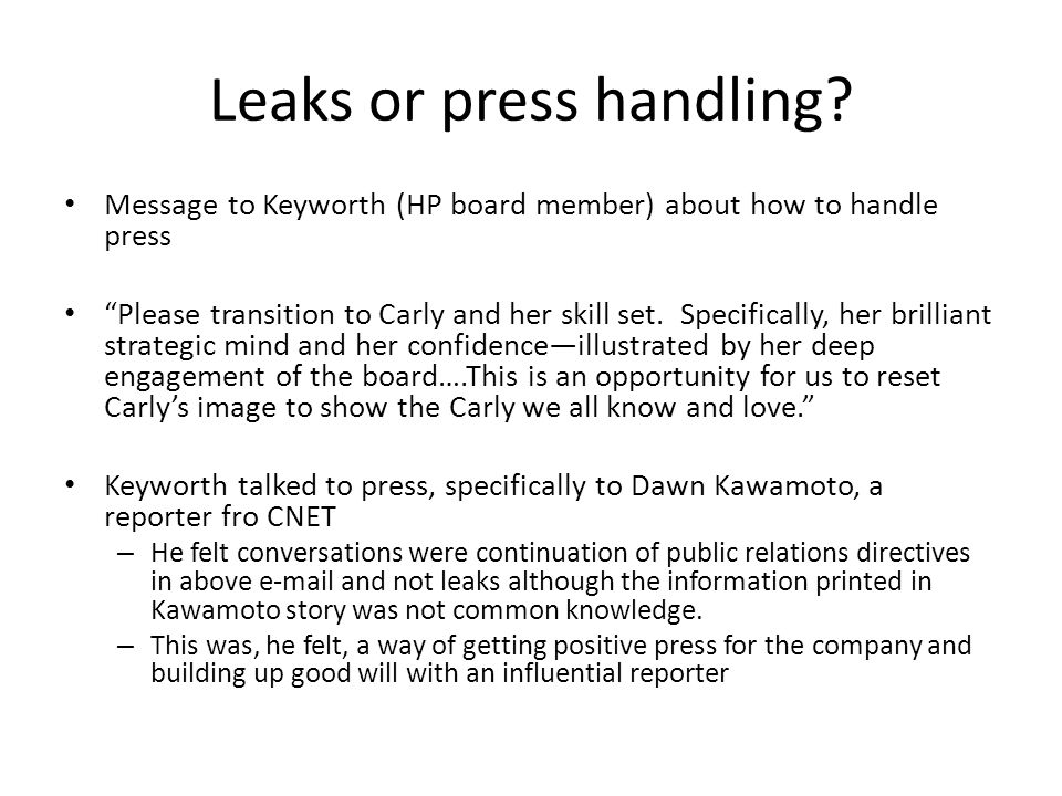 Leaks or press handling? Message to Keyworth (HP board member) about how to handle press Please transition to Carly and her skill set. Specifically, h