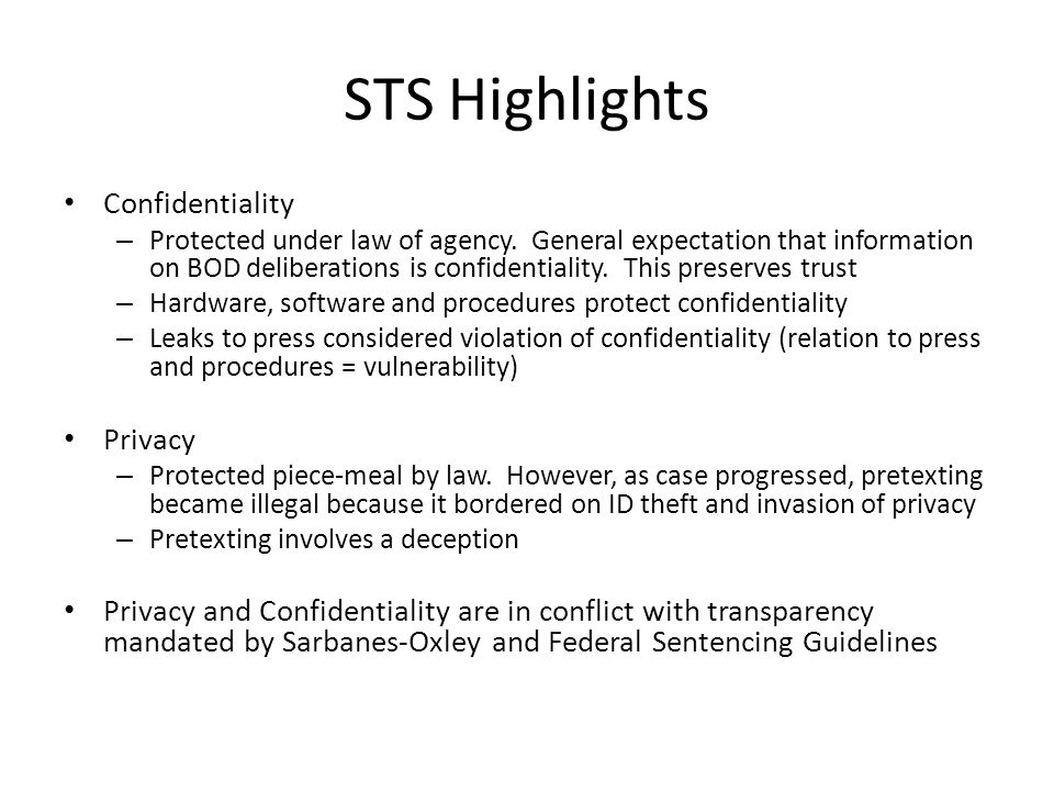 STS Highlights Confidentiality – Protected under law of agency. General expectation that information on BOD deliberations is confidentiality. This pre