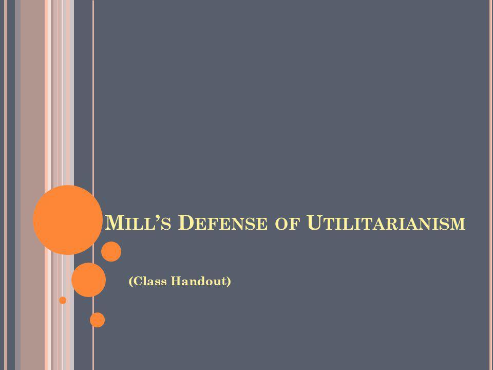 M ILL S D EFENSE OF U TILITARIANISM (Class Handout)