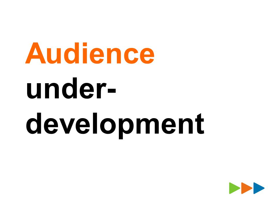 Audience under- development