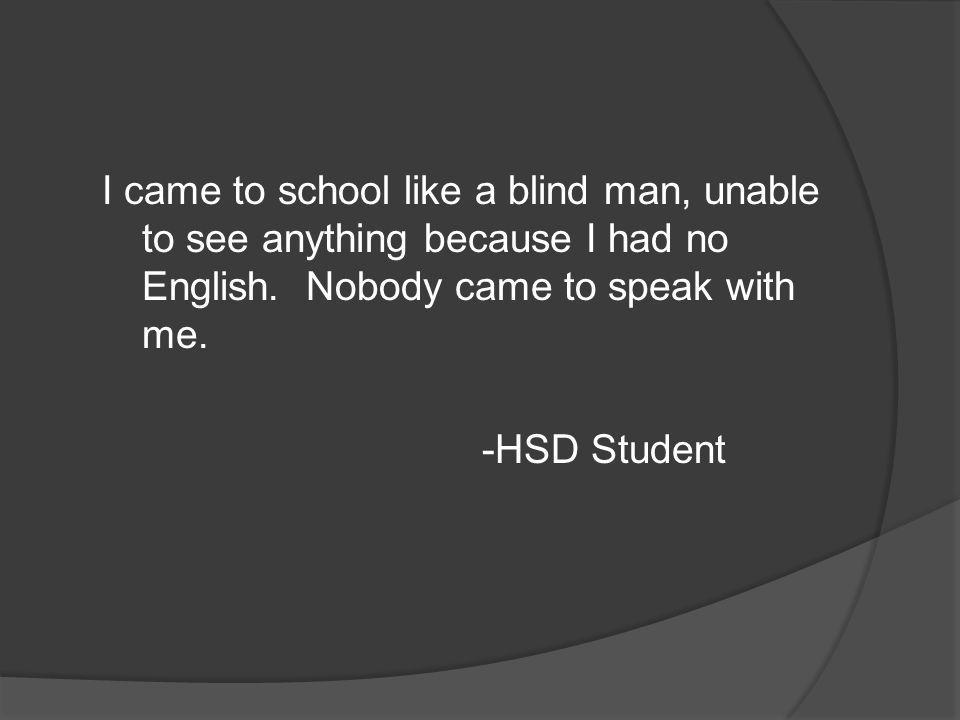 I came to school like a blind man, unable to see anything because I had no English.
