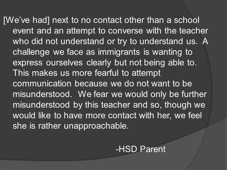 [Weve had] next to no contact other than a school event and an attempt to converse with the teacher who did not understand or try to understand us.