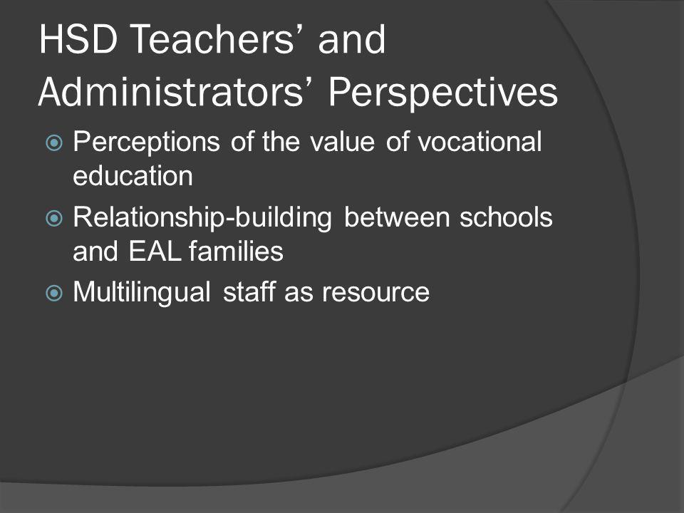 HSD Teachers and Administrators Perspectives Perceptions of the value of vocational education Relationship-building between schools and EAL families Multilingual staff as resource