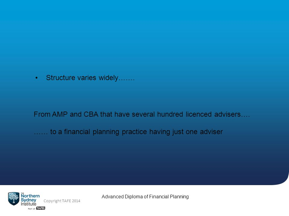 Advanced Diploma of Financial Planning Copyright TAFE 2014 Structure varies widely…….