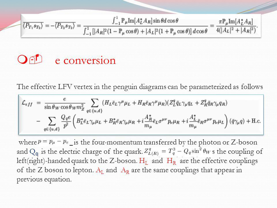 m- e conversion The effective LFV vertex in the penguin diagrams can be parameterized as follows where p_\mu-p_ is the four-momentum transferred by the photon or Z-boson and Q q is the electric charge of the quark.
