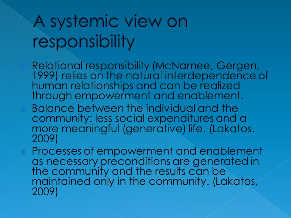 Relational responsibility (McNamee, Gergen, 1999) relies on the natural interdependence of human relationships and can be realized through empowerment