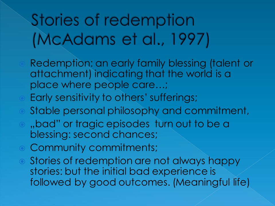 Redemption: an early family blessing (talent or attachment) indicating that the world is a place where people care…; Early sensitivity to others suffe